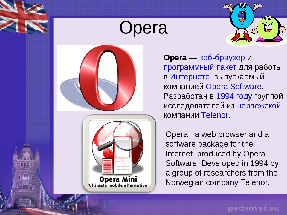 Opera Opera - a web browser and a software package for the Internet, produced...