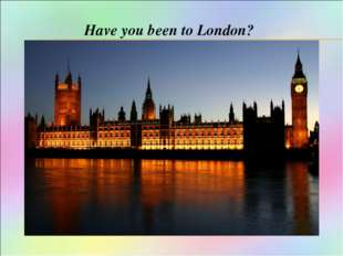 Have you been to London?