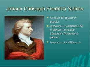 Johann Christoph Friedrich Schiller Klassiker der deutschen Literatur wurde a