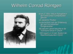 Wilhelm Conrad Röntgen -ist am 27. März 1845 im Ruhrgebiet in der Familie ein