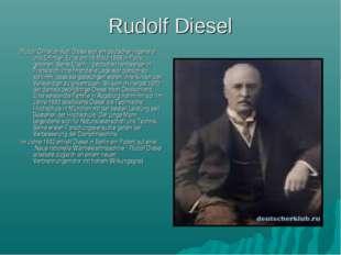 Rudolf Diesel Rudolf Christian Karl Diesel war ein deutscher Ingeneiur und Er