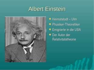 Albert Einstein Heimatstadt – Ulm Phusiker-Theoretiker Emigrierte in die USA