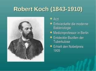 Robert Koch (1843-1910) Arzt Entwieckelte die moderne Bakteriologie Medizinpr