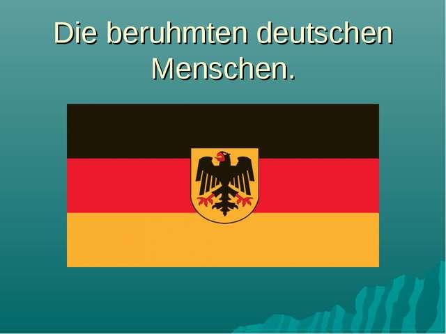 Die beruhmten deutschen Menschen.