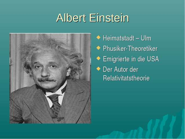 Albert Einstein Heimatstadt – Ulm Phusiker-Theoretiker Emigrierte in die USA...