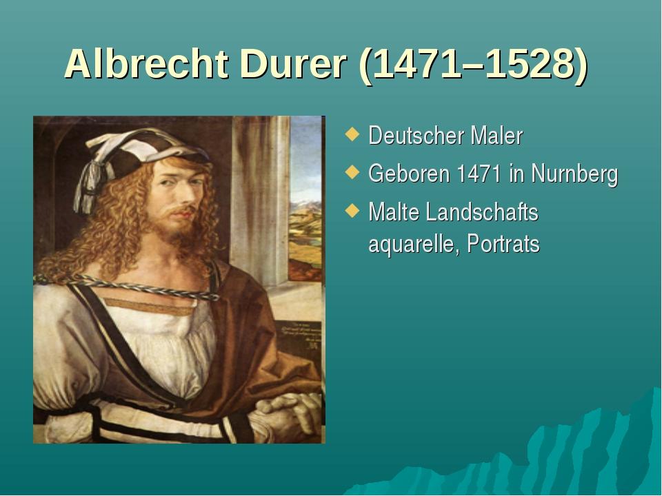 Albrecht Durer (1471–1528) Deutscher Maler Geboren 1471 in Nurnberg Malte Lan...