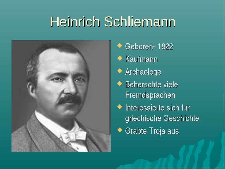 Heinrich Schliemann Geboren- 1822 Kaufmann Archaologe Beherschte viele Fremds...