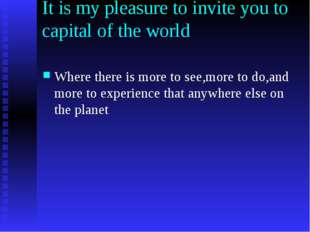 It is my pleasure to invite you to capital of the world Where there is more t