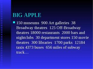 BIG APPLE 150 museums 900 Art galleries 38 Broadway theatres 125 Off-Broadway