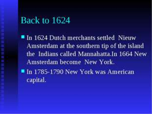 Back to 1624 In 1624 Dutch merchants settled Nieuw Amsterdam at the southern