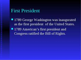 First President 1789 George Washington was inaugurated as the first president