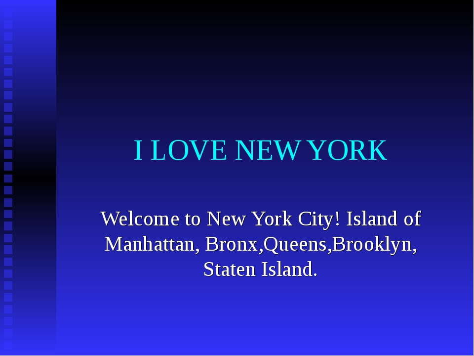 I LOVE NEW YORK Welcome to New York City! Island of Manhattan, Bronx,Queens,B...
