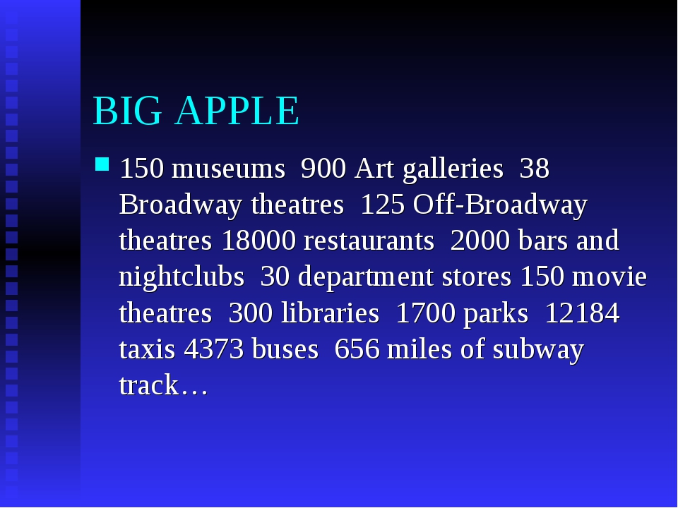 BIG APPLE 150 museums 900 Art galleries 38 Broadway theatres 125 Off-Broadway...