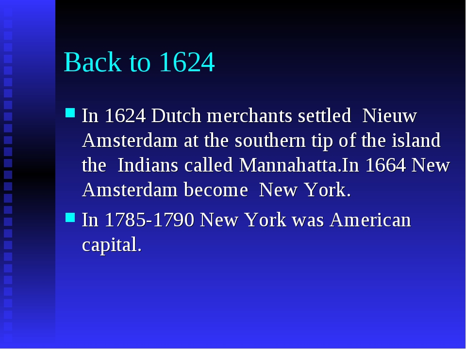 Back to 1624 In 1624 Dutch merchants settled Nieuw Amsterdam at the southern...