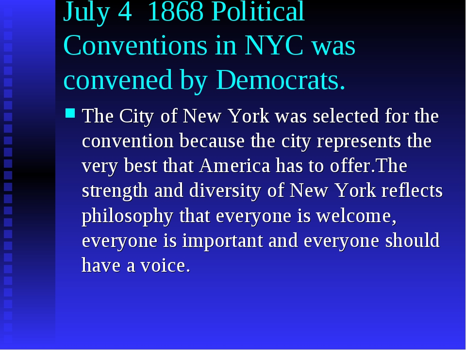 July 4 1868 Political Conventions in NYC was convened by Democrats. The City...