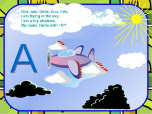 One, two, three, four, five, I am flying in the sky. I am a toy airplane, My