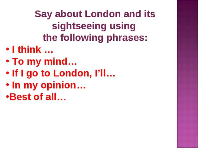 Say about London and its sightseeing using the following phrases: I think … T...