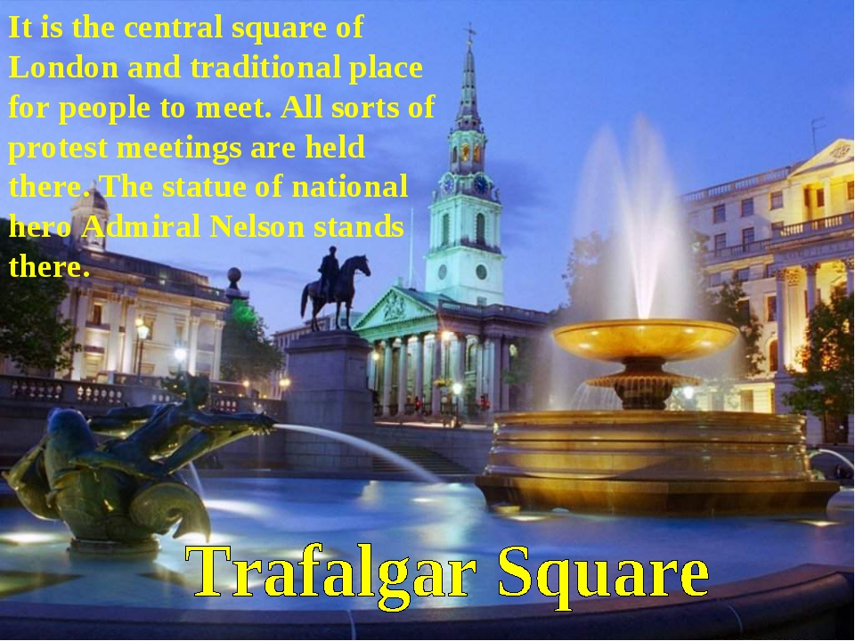 It is the central square of London and traditional place for people to meet....