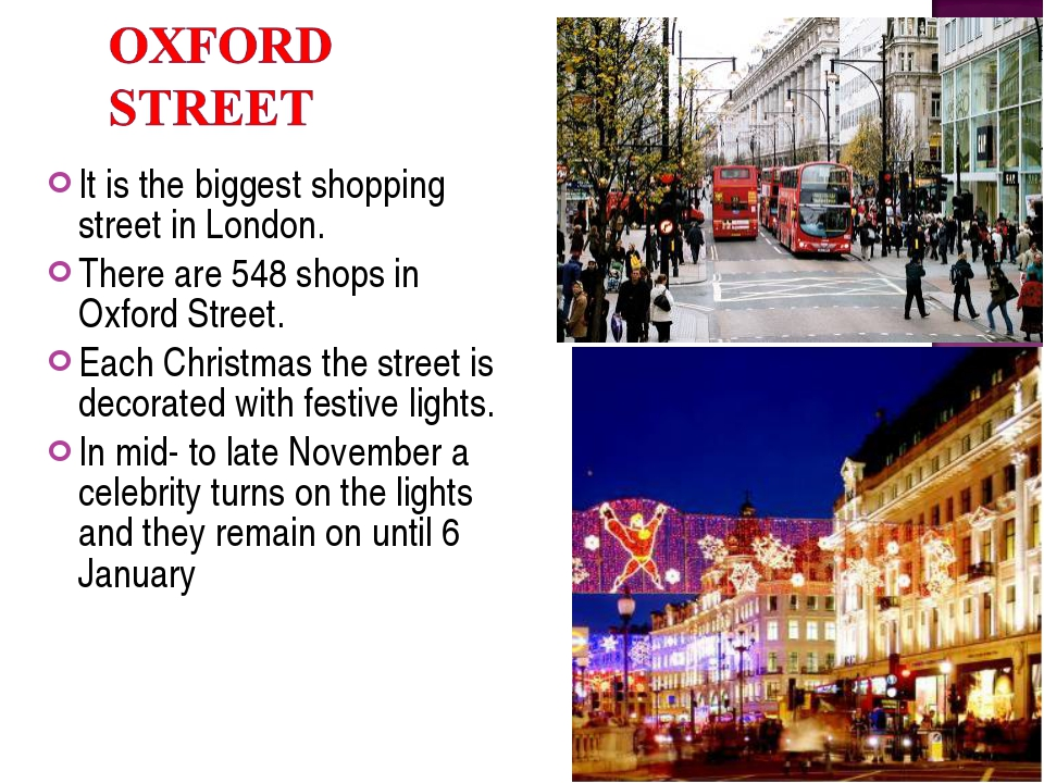It is the biggest shopping street in London. There are 548 shops in Oxford St...
