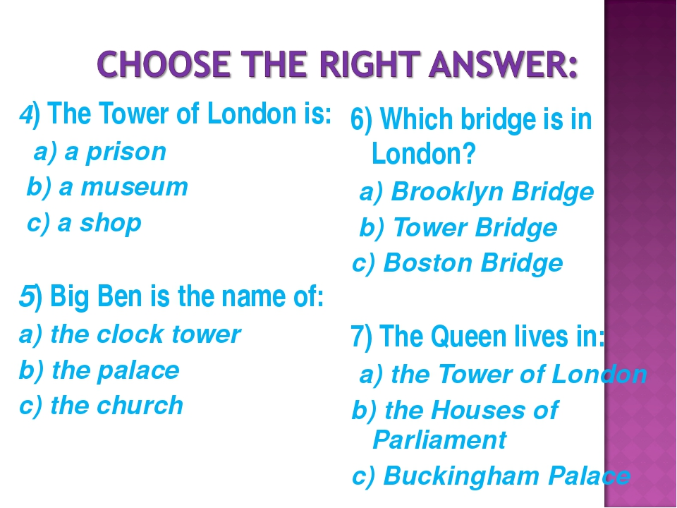 4) The Tower of London is: a) a prison b) a museum c) a shop 5) Big Ben is th...