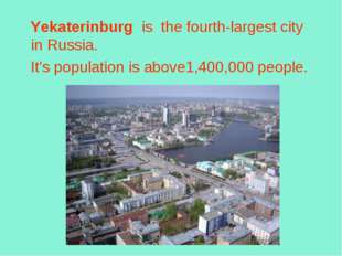 Yekaterinburg  is the fourth-largest city in Russia. It's population is abov