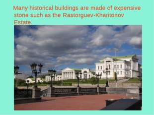 Many historical buildings are made of expensive stone such asthe Rastorguev