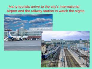 Many tourists arrive to the city'sInternational Airport and the railway stat