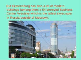 But Ekaterinburg has also a lot of modern buildings (among them a 54-storeye