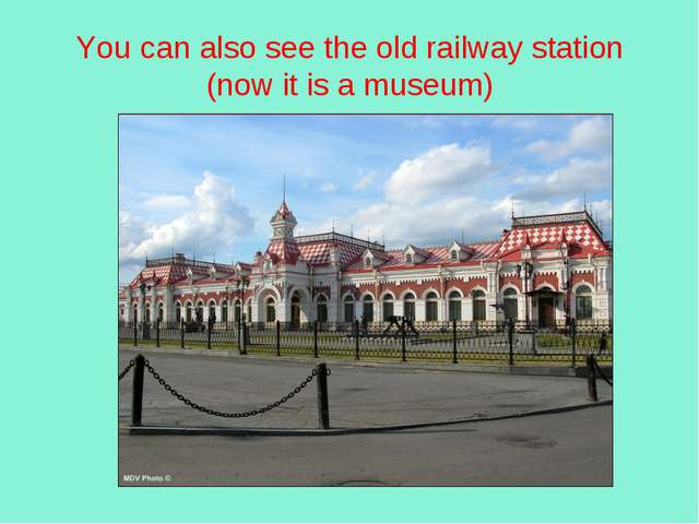 You сan also see the old railway station (now it is a museum)