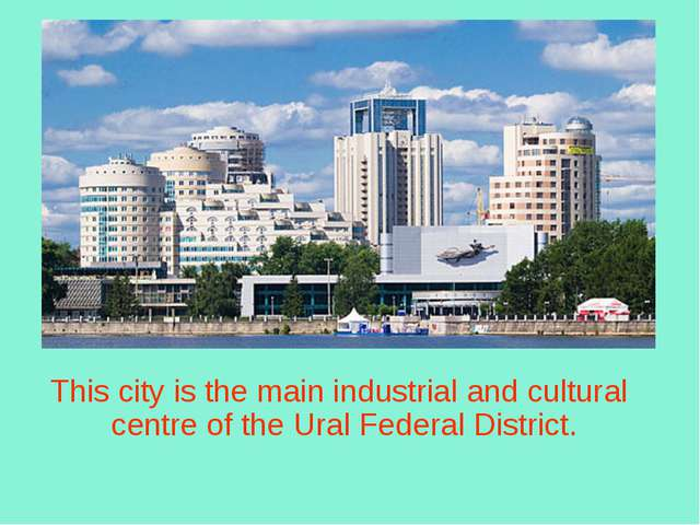 This city is the main industrial and cultural centre of the Ural Federal Dis...
