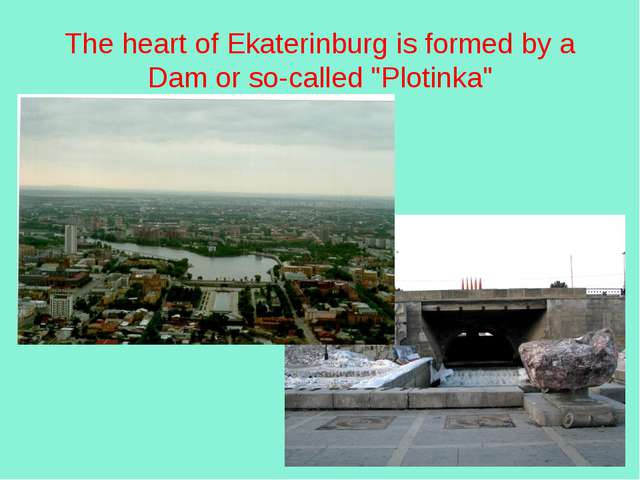 "The heart of Ekaterinburg is formed by a Dam or so-called ""Plotinka"""