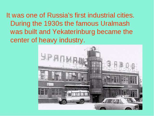 It was one of Russia's first industrial cities. During the 1930s the famous...