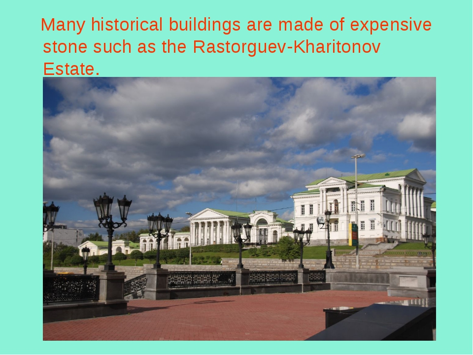Many historical buildings are made of expensive stone such asthe Rastorguev...