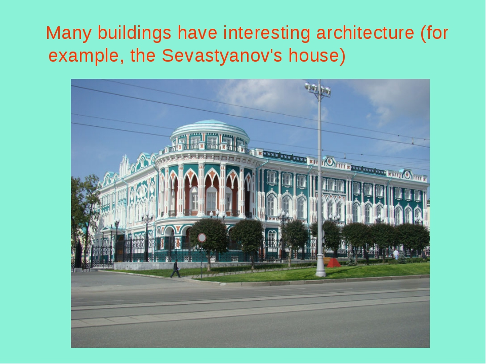 Many buildings have interesting architecture (for example, the Sevastyanov's...