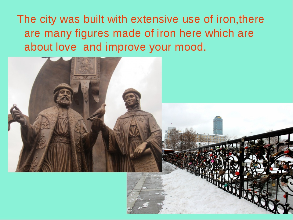 The city was built with extensive use of iron,there are many figures made of...