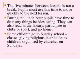 The five minutes between lessons is not a break. Pupils must use this time to