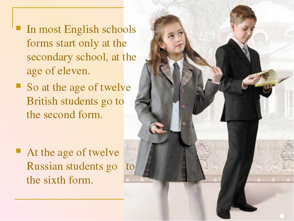 At the age of twelve Russian students go to the sixth form. In most English s...