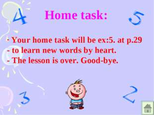 Home task: Your home task will be ex:5. at p.29 - to learn new words by heart