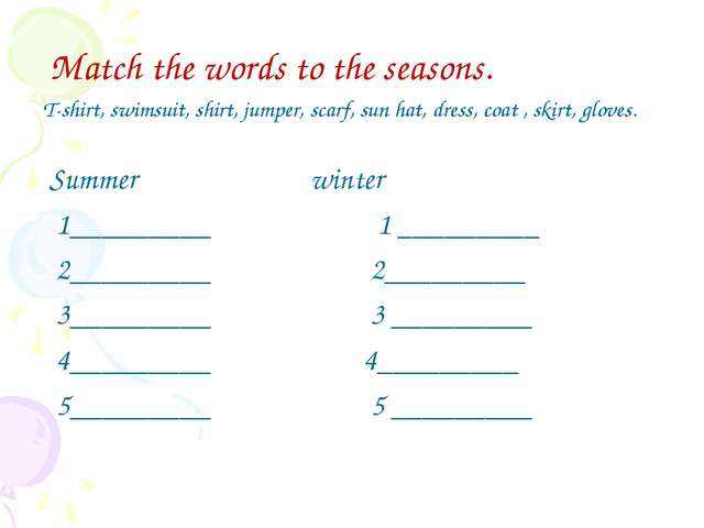 Match the words to the seasons. T-shirt, swimsuit, shirt, jumper, scarf, sun...