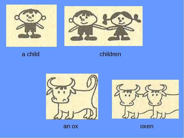 a child children an ox oxen