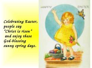 "Celebrating Easter, people say ""Christ is risen"" and enjoy these God-blessing"