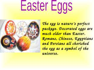 The egg is nature's perfect package. Decorated eggs are much older than Easte