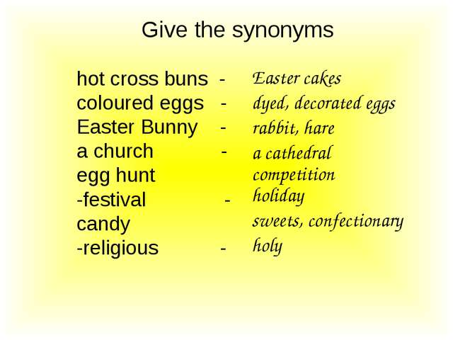Give the synonyms hot cross buns - coloured eggs - Easter Bunny - a church -...