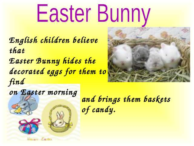 English children believe that Easter Bunny hides the decorated eggs for them...