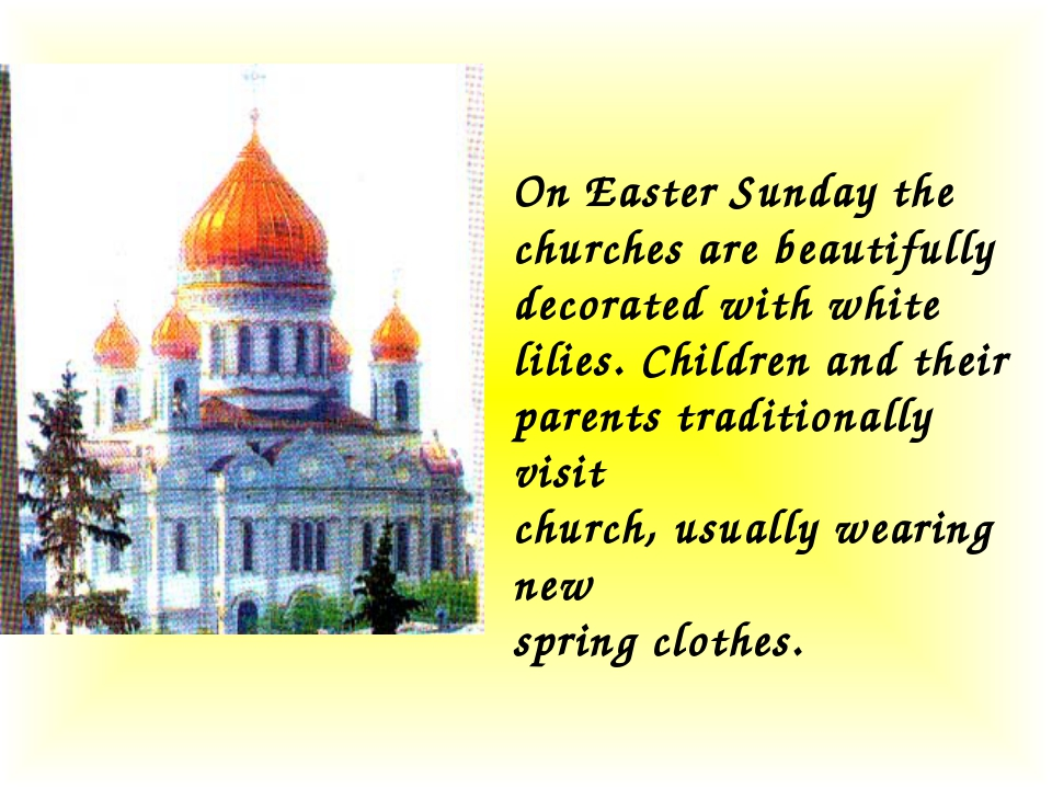 On Easter Sunday the churches are beautifully decorated with white lilies. Ch...