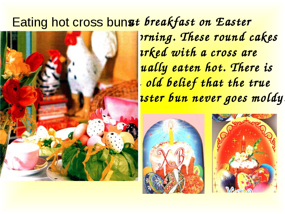 Eating hot cross buns at breakfast on Easter morning. These round cakes marke...