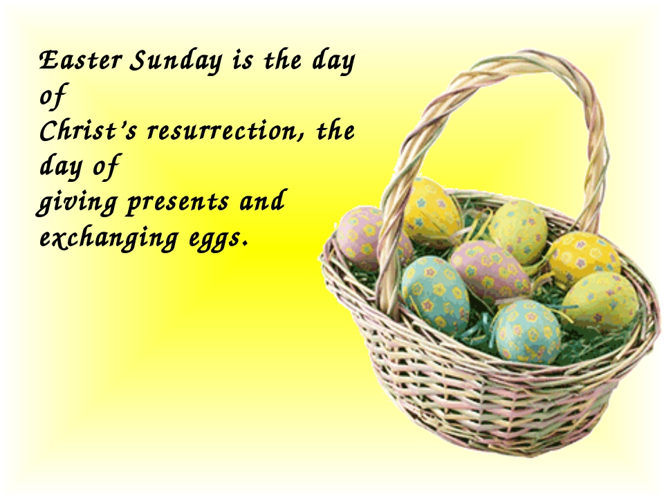 Easter Sunday is the day of Christ's resurrection, the day of giving present...