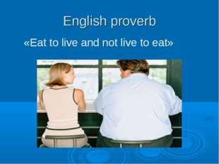 English proverb «Eat to live and not live to eat»
