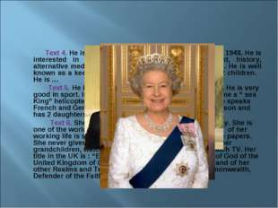 Text 4. He is one of the Royal Family. He was born in 1948. He is interested