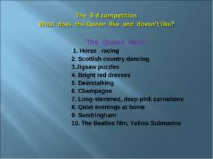 The Queen likes 1. Horse racing 2. Scottish country dancing 3.Jigsaw puzzles